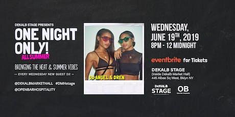 Dekalb Stage presents ONE NIGHT ONLY w/ DJ Angel & Dren tickets