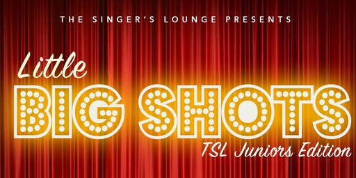 The Singer's Lounge Presents: Little Big Shots