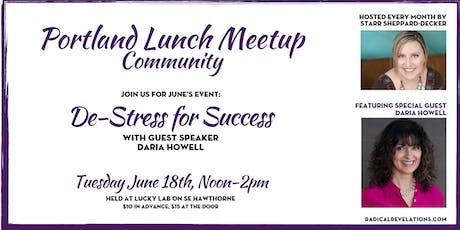Portland Lunch Meetup: De-Stress for Success (w/guest speaker Daria Howell) tickets