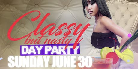 Classy but Nasty DAY PARTY!!!! tickets