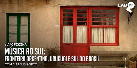 26/6 - OFICINA: MÚSICA AO SUL: FRONTEIRA ARGENTINA, URUGUAI E SUL DO BRASIL NO LAB MUNDO PENSANTE ingressos