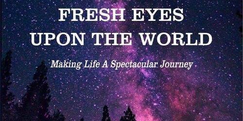 Fresh Eyes Upon the World