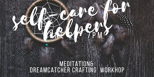 Self-Care for Helpers: Meditation& Dreamcatcher Crafting Workshop