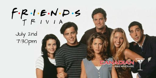 Friends Trivia - July 2, 7:30pm - Canadian Brewhouse Red Deer