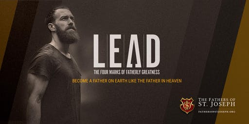 Father's of St. Joseph | LEAD — The Four Marks of Fatherly Greatness