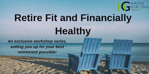 Retire Fit & Financially Healthy - Workshop 1
