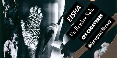 Shanghai Beach/Un Hombre Solo/Ces Cadaveres/EISHA tickets