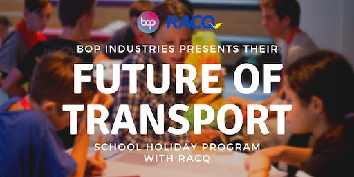 Future Of Transport School Holiday Program With RACQ - 2 Day Camp
