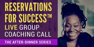 Reservations For Success™ FREE Online Business Event For Women Entrepreneurs and Business Owners - After-Dinner Series with Dr. Teresa R. Martin, Esq.