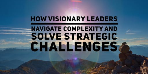 Free Leadership Webinar: How Visionary Leaders Navigate Complexity and Solve Big Strategic Challenges (Napa)