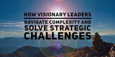 Free Leadership Webinar: How Visionary Leaders Navigate Complexity and Solve Big Strategic Challenges (Calgary)