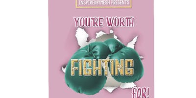 You're Worth Fighting For!