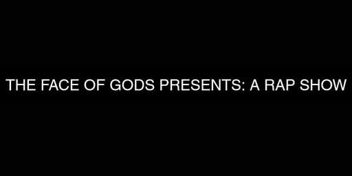 THE FACE OF GODS PRESENTS: A RAP SHOW