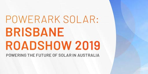 Powerark Solar: Brisbane Roadshow 2019