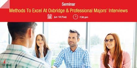 Seminar: Methods To Excel At Oxbridge & Professional Majors' Interviews tickets