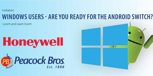 Windows Users - Are you ready for the Android switch?  Lunch and Learn Event  presented by Peacock Bros. and Honeywell