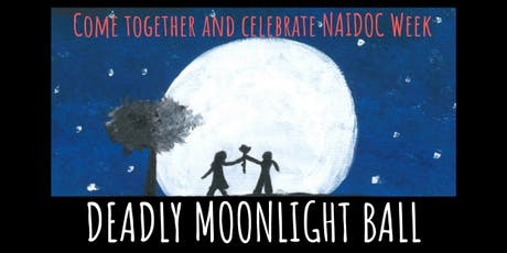 Deadly Moonlight Ball - NAIDOC Week Celebration tickets