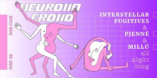 Neurotiq Erotiq // Pjenné + Millú + Interstellar Fugitives