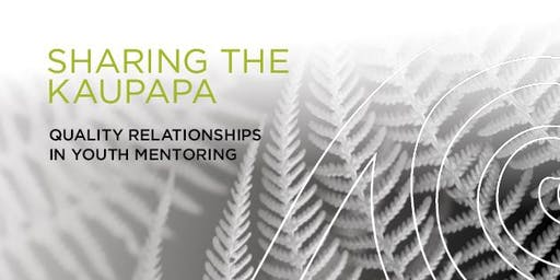 Sharing the Kaupapa - Quality Relationships in Youth Mentoring, TAURANGA 2019