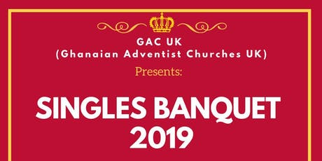 GAC UK(Ghanaian Adventist Churches UK) 'Singles Banquet 2019'  tickets