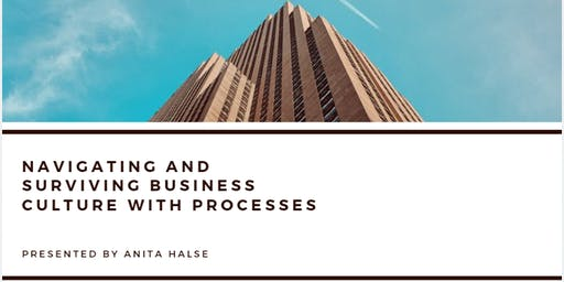 Navigating and surviving business culture .... with processes.