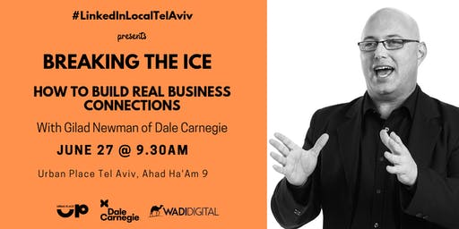 """#LinkedInLocalTelAviv & Dale Carnegie presents: """"Breaking The Ice – How to build connections and relationships in the Tech & Business world."""""""