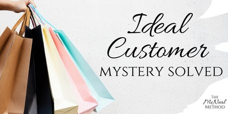 Your Ideal Customer - mystery solved! tickets