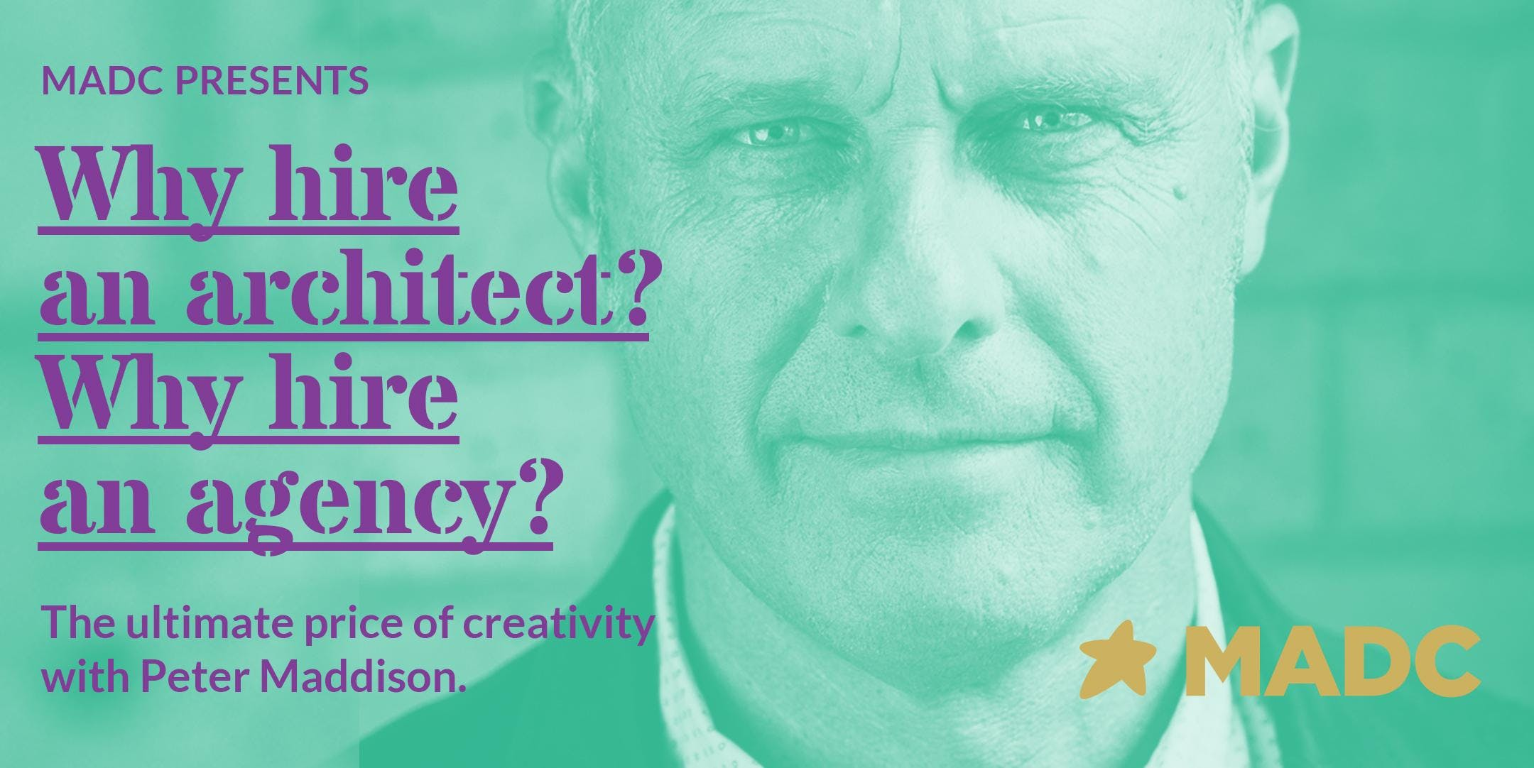 Why hire an architect? Why hire an agency? – with Peter Maddison