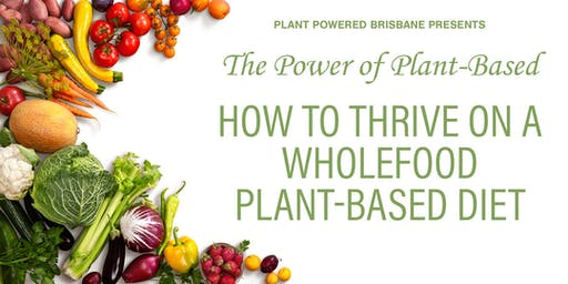 The Power of Plant-Based: How to thrive on a Wholefood Plant-Based Diet