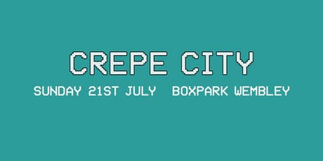 Crepe City x BOXPARK Wembley Summer 2019 tickets
