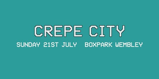 Crepe City x BOXPARK Wembley Summer 2019