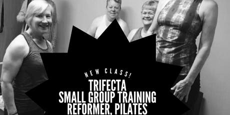 Trifecta ~ Small Group Training ~ Reformer, Pilates and Yoga tickets