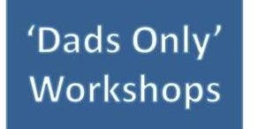 """BWH Parent Ed """"Dads Only"""" workshop 2 hours session for expectant Fathers"""