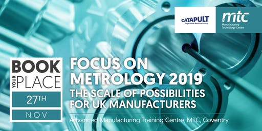 Focus on Metrology 2019: The Scale of Possibilities for UK Manufacturers