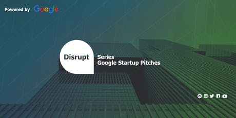 Disrupt Series | Google Startup Pitches Tickets