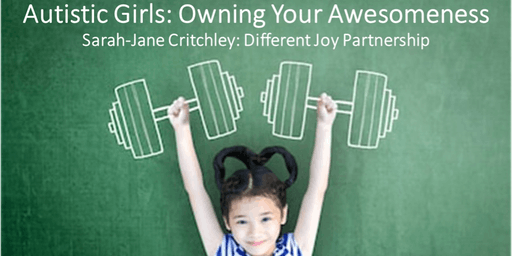 AUTISTIC GIRLS: OWNING YOUR AWESOMENESS