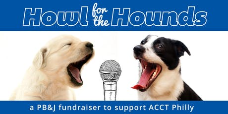 Howl for the Hounds: a PB&J Fundraiser to support ACCT Philly tickets