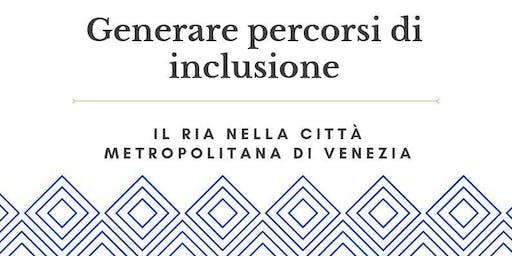 Generare percorsi di inclusione-Il RIA nella Città Metropolitana di Venezia