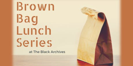 Brown Bag Lunch Series presented by The Black Archives entradas