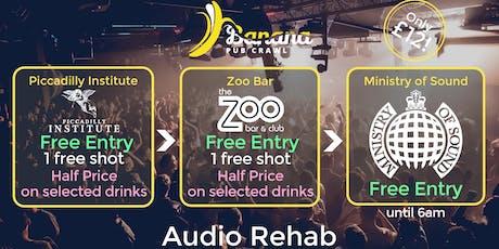 Banana Pub Crawl - Ministry of Sound - Audio Rehab tickets