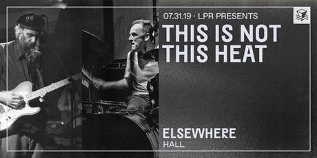 This Is Not This Heat @ Elsewhere (Hall) tickets