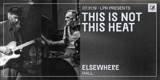 This Is Not This Heat @ Elsewhere (Hall)