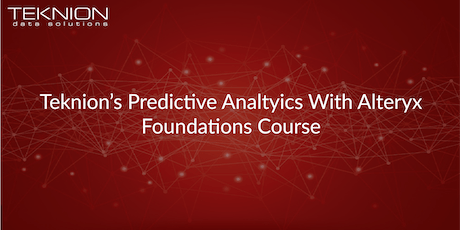 Teknion's Predictive Analytics with Alteryx - Foundations Course tickets