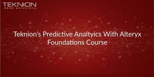 Teknion's Predictive Analytics with Alteryx - Foundations Course