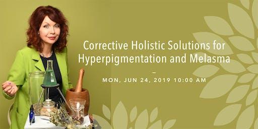 Corrective Holistic Solutions for Hyperpigmentation and Melasma