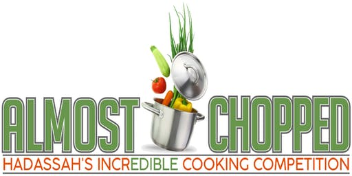 ALMOST CHOPPED, HADASSAH'S INCREDIBLE COOKING COMPETITION, The 2nd Helping
