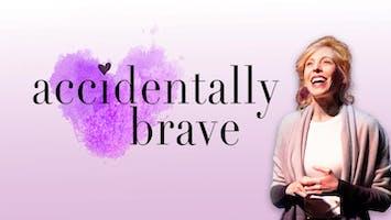 """Accidentally Brave"""