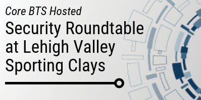 Core hosted Security Roundtable at Lehigh Valley Sporting Clays