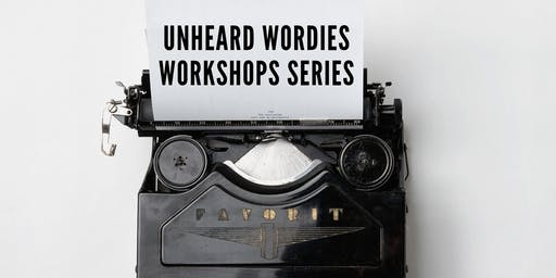 Unheard Wordies Workshop Series - Show. Don't Tell Exercises 19th Nov 2019
