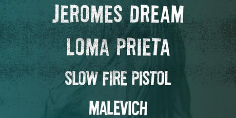 Jeromes Dream, Loma Prieta, Slow Fire Pistol, Malevich, The Callous Daoboys tickets